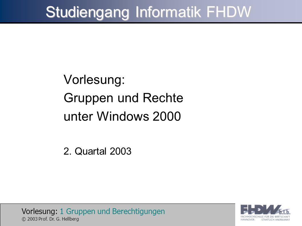 Vorlesung: 1 Gruppen und Berechtigungen © 2003 Prof. Dr. G. Hellberg Studiengang Informatik FHDW Vorlesung: Gruppen und Rechte unter Windows 2000 2. Q