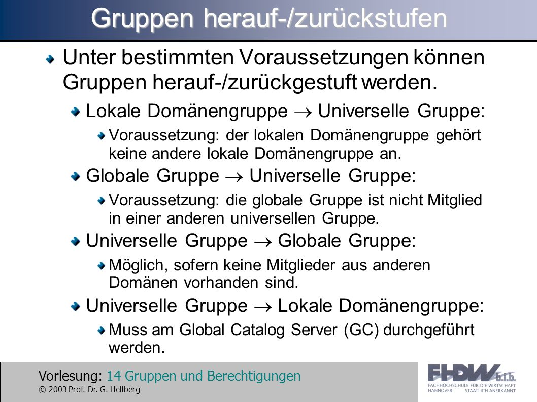 Vorlesung: 14 Gruppen und Berechtigungen © 2003 Prof. Dr. G. Hellberg Gruppen herauf-/zurückstufen Unter bestimmten Voraussetzungen können Gruppen her