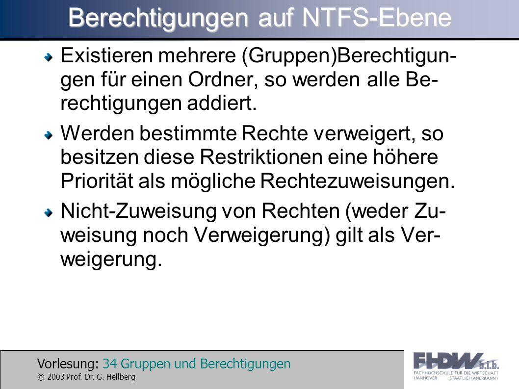 Vorlesung: 34 Gruppen und Berechtigungen © 2003 Prof. Dr. G. Hellberg Berechtigungen auf NTFS-Ebene Existieren mehrere (Gruppen)Berechtigun- gen für e