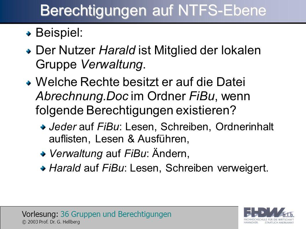 Vorlesung: 36 Gruppen und Berechtigungen © 2003 Prof. Dr. G. Hellberg Berechtigungen auf NTFS-Ebene Beispiel: Der Nutzer Harald ist Mitglied der lokal