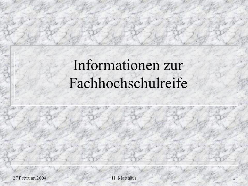 27 Februar, 2004H. Matthäus1 Informationen zur Fachhochschulreife