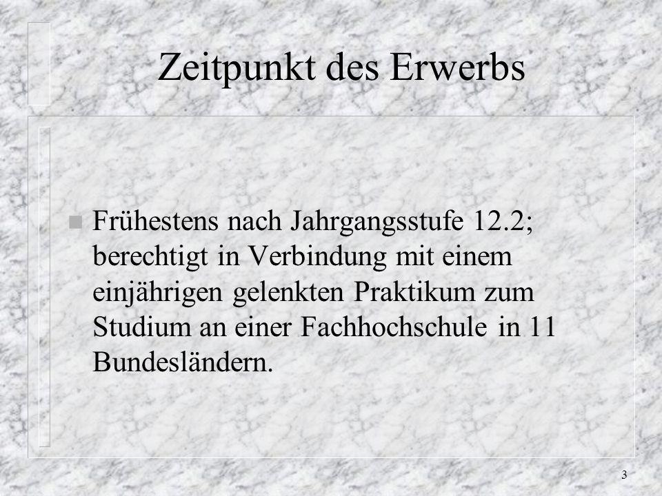 2 Zeitpunkt des Erwerbs n Mit Versetzung nach der 11: schulischer Teil der FHR; berechtigt in Verbindung mit einer Berufsausbildung zum Studium an einer Fachhochschule in NRW und Niedersachsen.