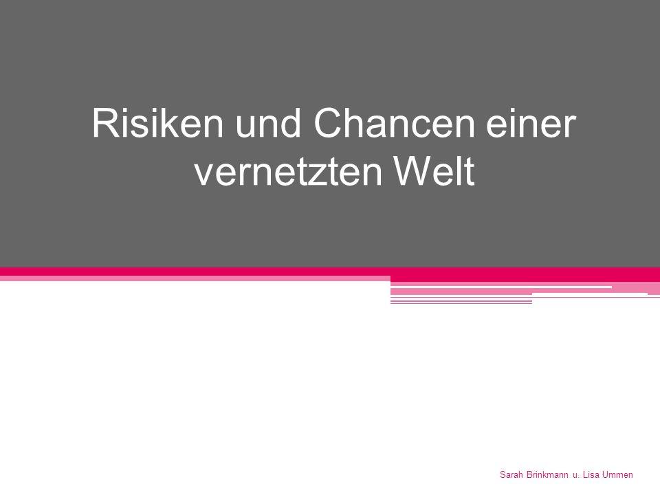 Risiken und Chancen einer vernetzten Welt Sarah Brinkmann u. Lisa Ummen