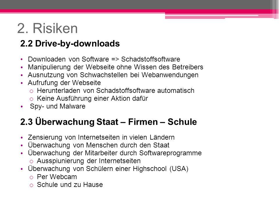 2. Risiken 2.2 Drive-by-downloads Downloaden von Software => Schadstoffsoftware Manipulierung der Webseite ohne Wissen des Betreibers Ausnutzung von S
