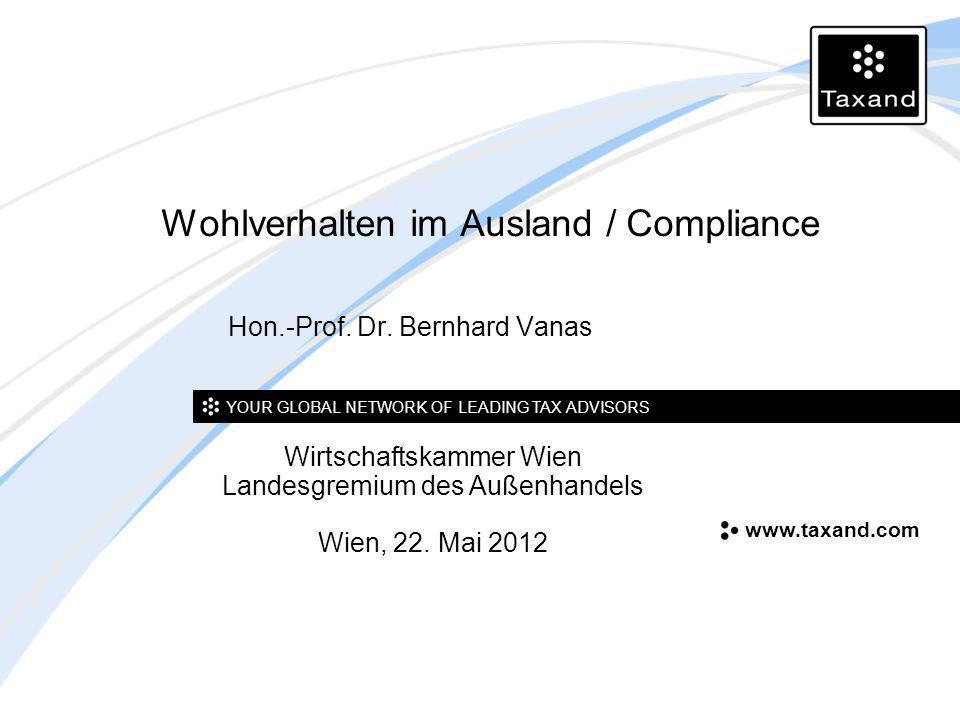 YOUR GLOBAL NETWORK OF LEADING TAX ADVISORS www.taxand.com Hon.-Prof. Dr. Bernhard Vanas Wohlverhalten im Ausland / Compliance Wirtschaftskammer Wien