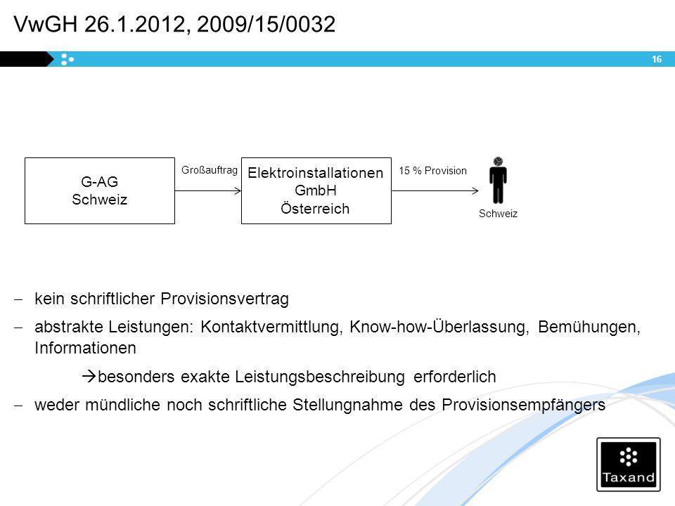 VwGH 26.1.2012, 2009/15/0032 kein schriftlicher Provisionsvertrag abstrakte Leistungen: Kontaktvermittlung, Know-how-Überlassung, Bemühungen, Informat