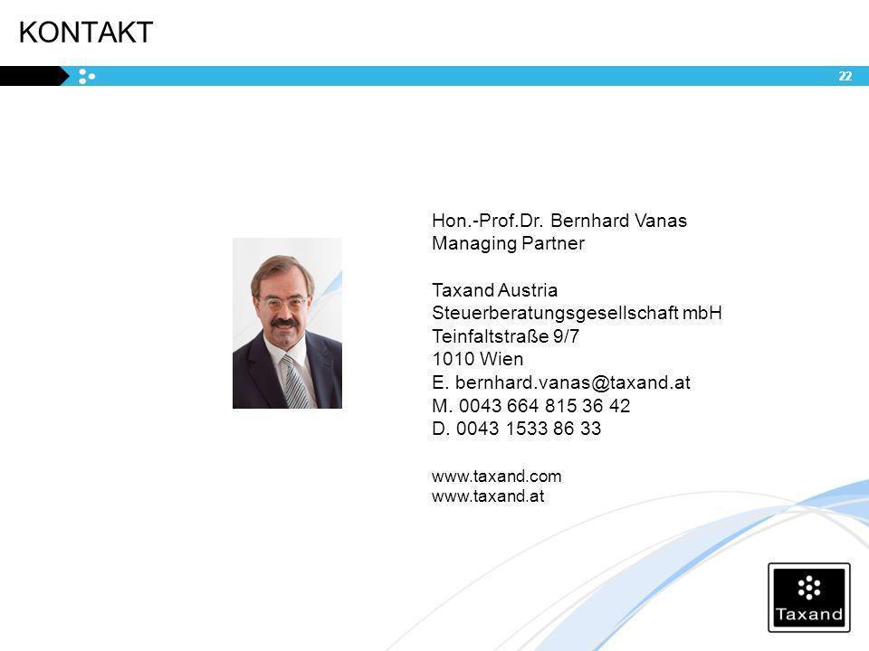 KONTAKT 22 Hon.-Prof.Dr. Bernhard Vanas Managing Partner Taxand Austria Steuerberatungsgesellschaft mbH Teinfaltstraße 9/7 1010 Wien E. bernhard.vanas