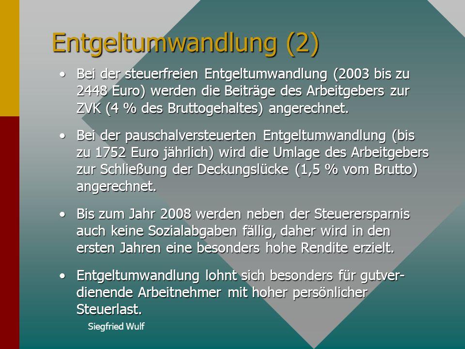 Siegfried Wulf Entgeltumwandlung (1) Bei der Entgeltumwandlung werden Teile des Gehaltes zur Altersvorsorge durch den Arbeitgeber auf den Namen des Ar