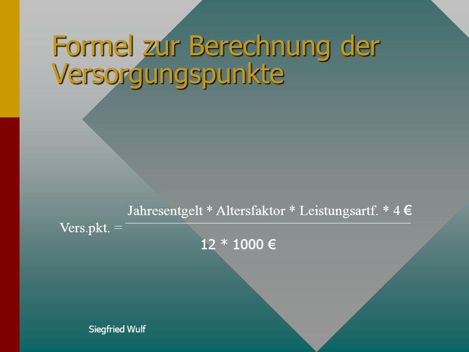 Siegfried Wulf Grundlagen zur Ermittlung der Versorgungspunkte Durchschnittliches Monatsgehalt (zvk- pflichtiges Jahresbruttogehalt/ 12)Durchschnittli
