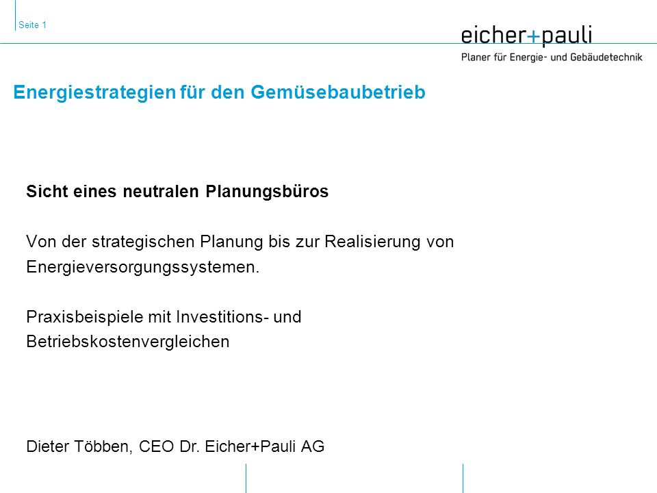 Seite 1 Energiestrategien für den Gemüsebaubetrieb Dieter Többen, CEO Dr.