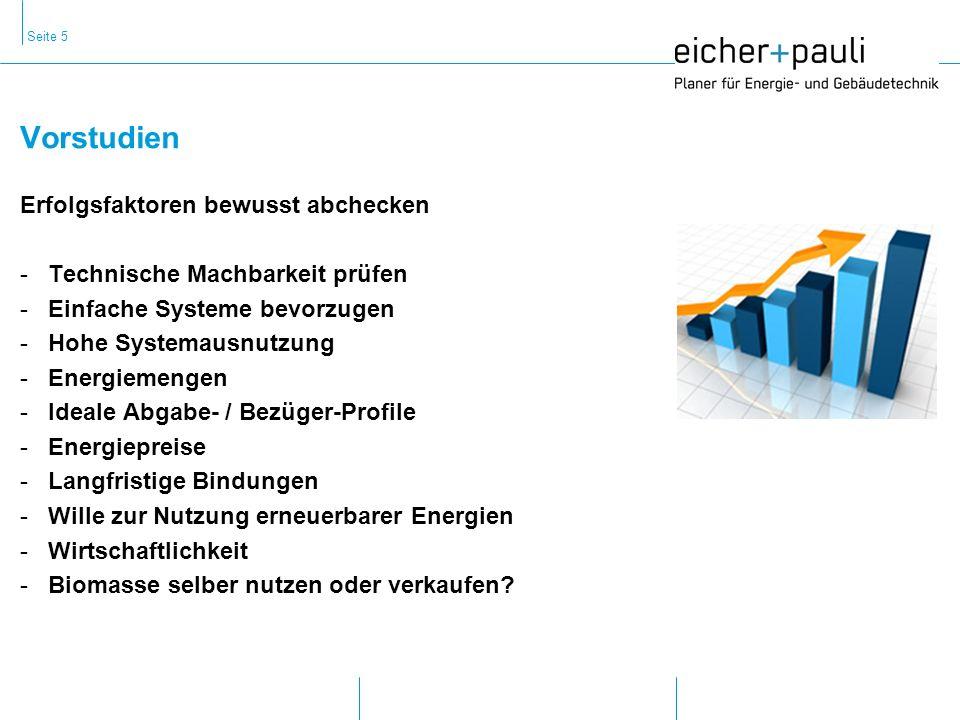 Seite 5 Erfolgsfaktoren bewusst abchecken -Technische Machbarkeit prüfen -Einfache Systeme bevorzugen -Hohe Systemausnutzung -Energiemengen -Ideale Abgabe- / Bezüger-Profile -Energiepreise -Langfristige Bindungen -Wille zur Nutzung erneuerbarer Energien -Wirtschaftlichkeit -Biomasse selber nutzen oder verkaufen.