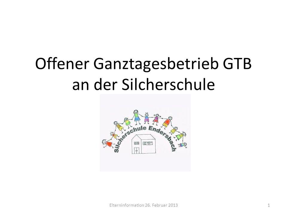 Offener Ganztagesbetrieb GTB an der Silcherschule Elterninformation 26. Februar 20131