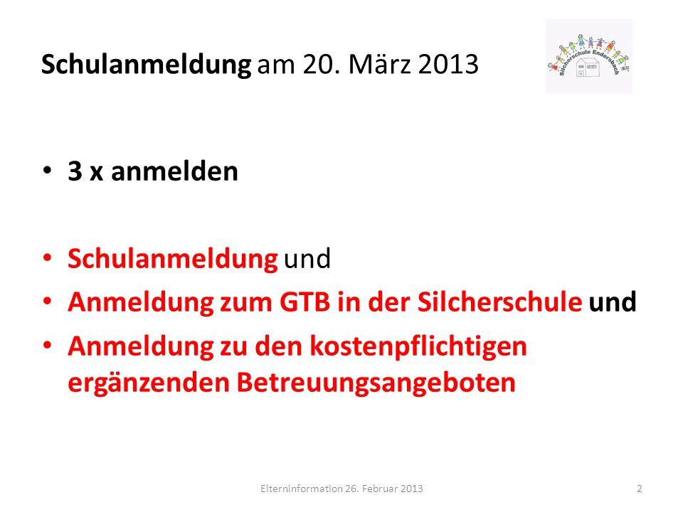 Schulanmeldung am 20. März 2013 3 x anmelden Schulanmeldung und Anmeldung zum GTB in der Silcherschule und Anmeldung zu den kostenpflichtigen ergänzen