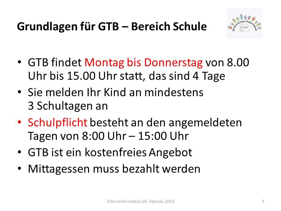 Grundlagen für GTB – Bereich Schule GTB findet Montag bis Donnerstag von 8.00 Uhr bis 15.00 Uhr statt, das sind 4 Tage Sie melden Ihr Kind an mindeste