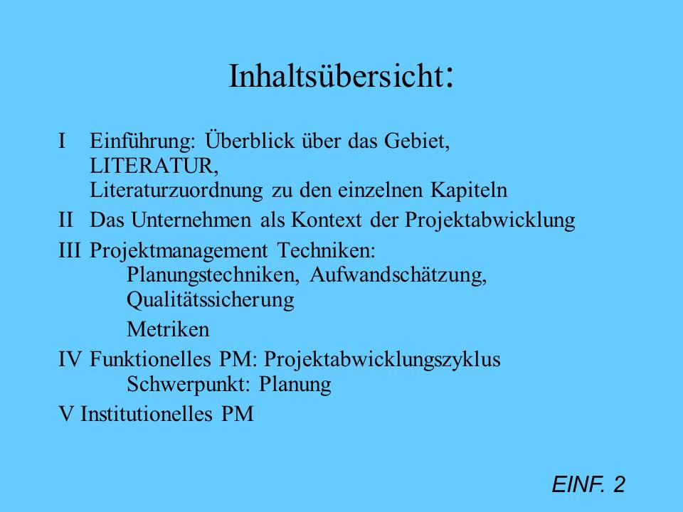 EINF. 2 Inhaltsübersicht : I Einführung: Überblick über das Gebiet, LITERATUR, Literaturzuordnung zu den einzelnen Kapiteln II Das Unternehmen als Kon