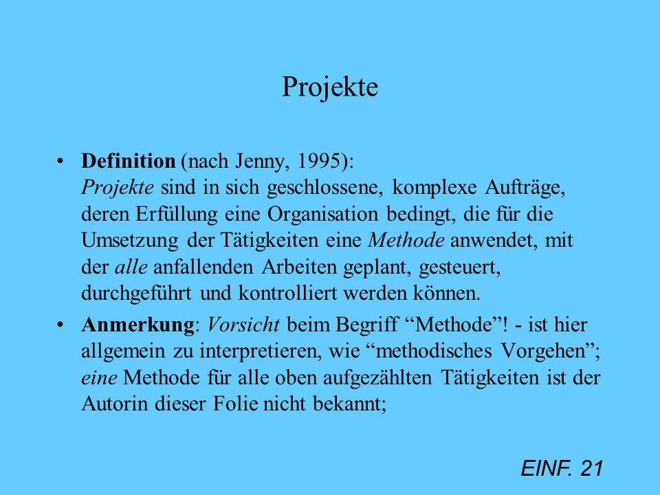EINF. 21 Projekte Definition (nach Jenny, 1995): Projekte sind in sich geschlossene, komplexe Aufträge, deren Erfüllung eine Organisation bedingt, die