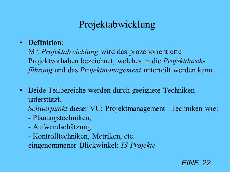 EINF. 22 Projektabwicklung Definition: Mit Projektabwicklung wird das prozeßorientierte Projektvorhaben bezeichnet, welches in die Projektdurch- führu