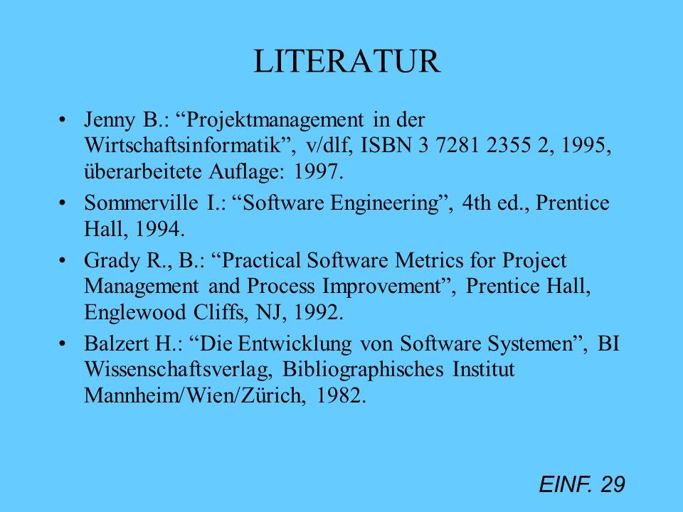 EINF. 29 LITERATUR Jenny B.: Projektmanagement in der Wirtschaftsinformatik, v/dlf, ISBN 3 7281 2355 2, 1995, überarbeitete Auflage: 1997. Sommerville