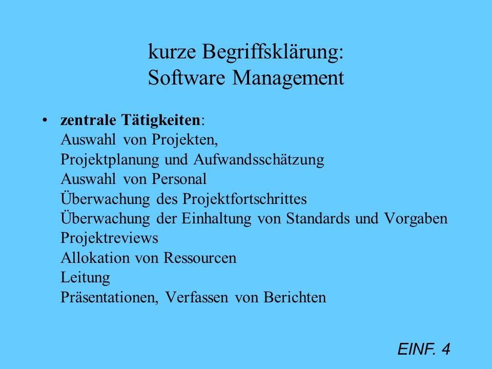 EINF. 4 kurze Begriffsklärung: Software Management zentrale Tätigkeiten: Auswahl von Projekten, Projektplanung und Aufwandsschätzung Auswahl von Perso