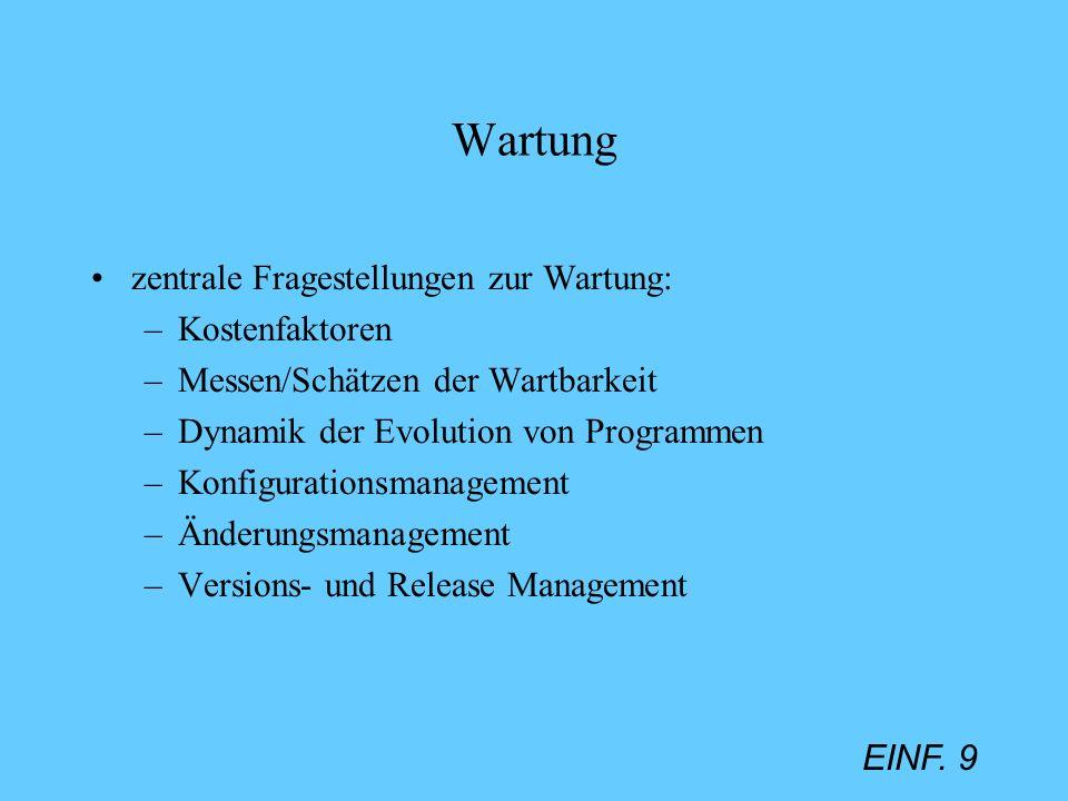 EINF. 9 Wartung zentrale Fragestellungen zur Wartung: –Kostenfaktoren –Messen/Schätzen der Wartbarkeit –Dynamik der Evolution von Programmen –Konfigur