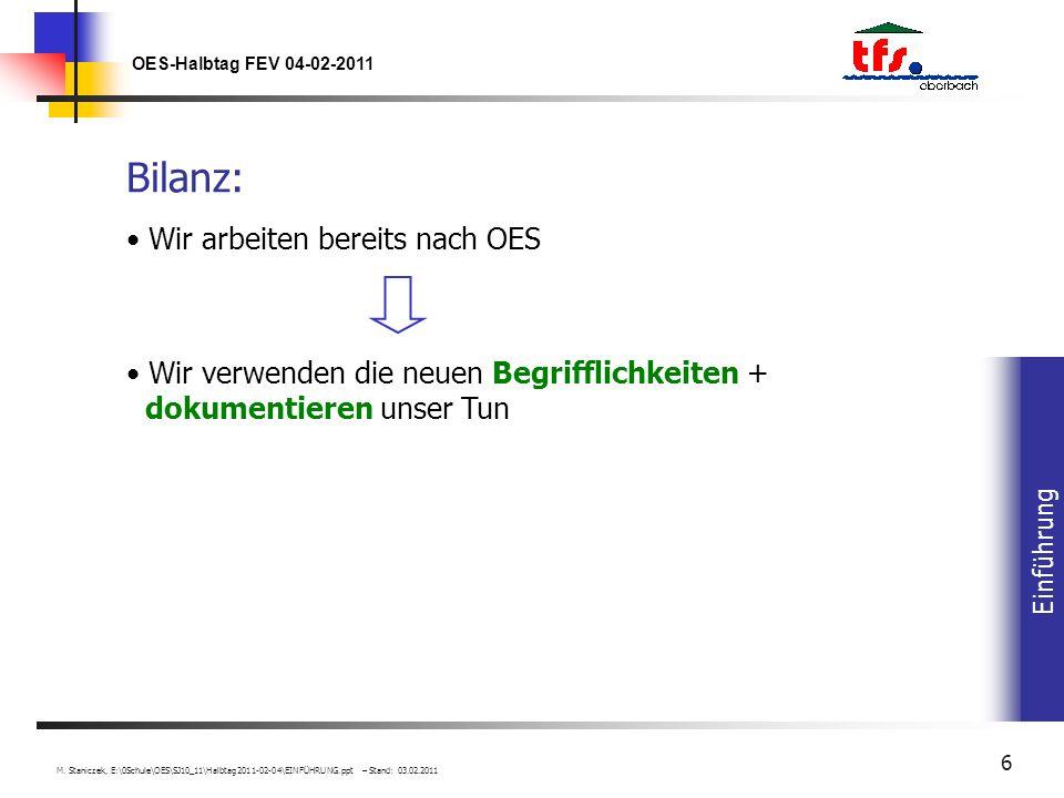 Einführung OES-Halbtag FEV 04-02-2011 M. Staniczek, E:\0Schule\OES\SJ10_11\Halbtag2011-02-04\EINFÜHRUNG.ppt – Stand: 03.02.2011 6 Bilanz: Wir arbeiten