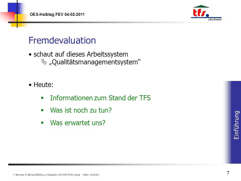 Einführung OES-Halbtag FEV 04-02-2011 M. Staniczek, E:\0Schule\OES\SJ10_11\Halbtag2011-02-04\EINFÜHRUNG.ppt – Stand: 03.02.2011 7 Fremdevaluation scha