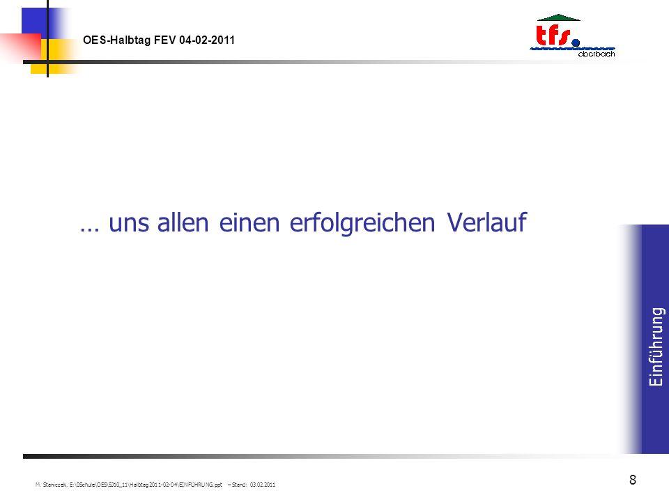 Einführung OES-Halbtag FEV 04-02-2011 M. Staniczek, E:\0Schule\OES\SJ10_11\Halbtag2011-02-04\EINFÜHRUNG.ppt – Stand: 03.02.2011 8 … uns allen einen er