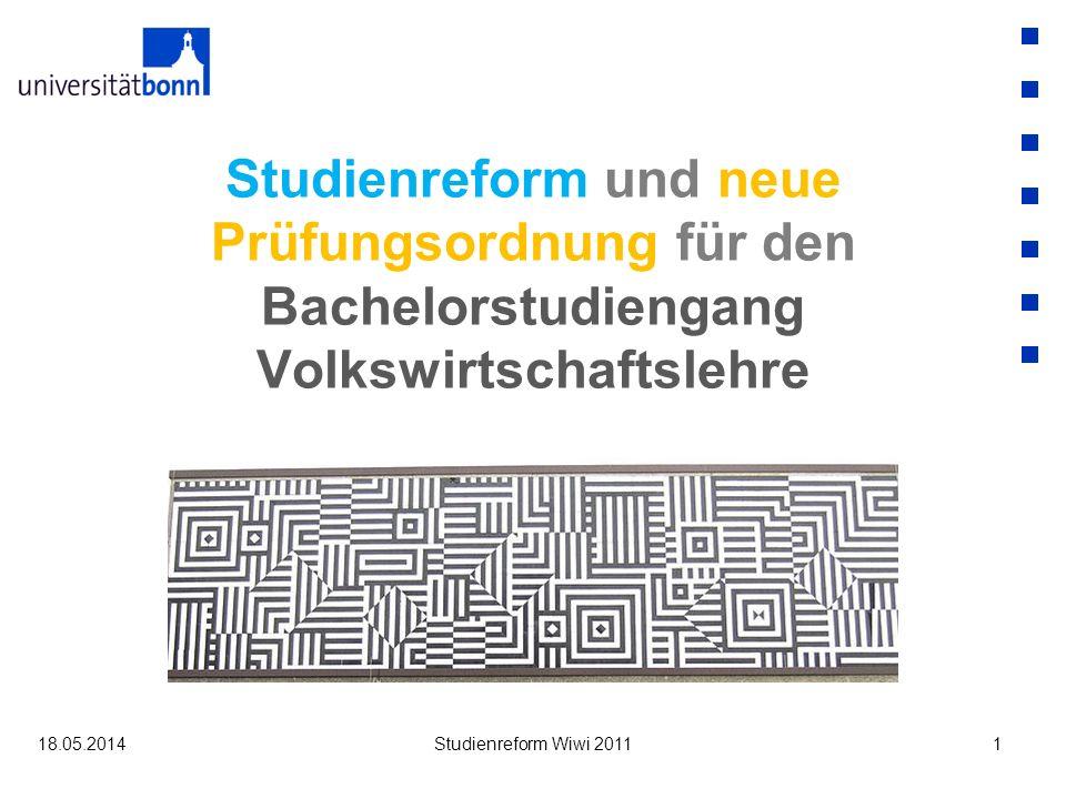 18.05.2014Studienreform Wiwi 20111 Studienreform und neue Prüfungsordnung für den Bachelorstudiengang Volkswirtschaftslehre