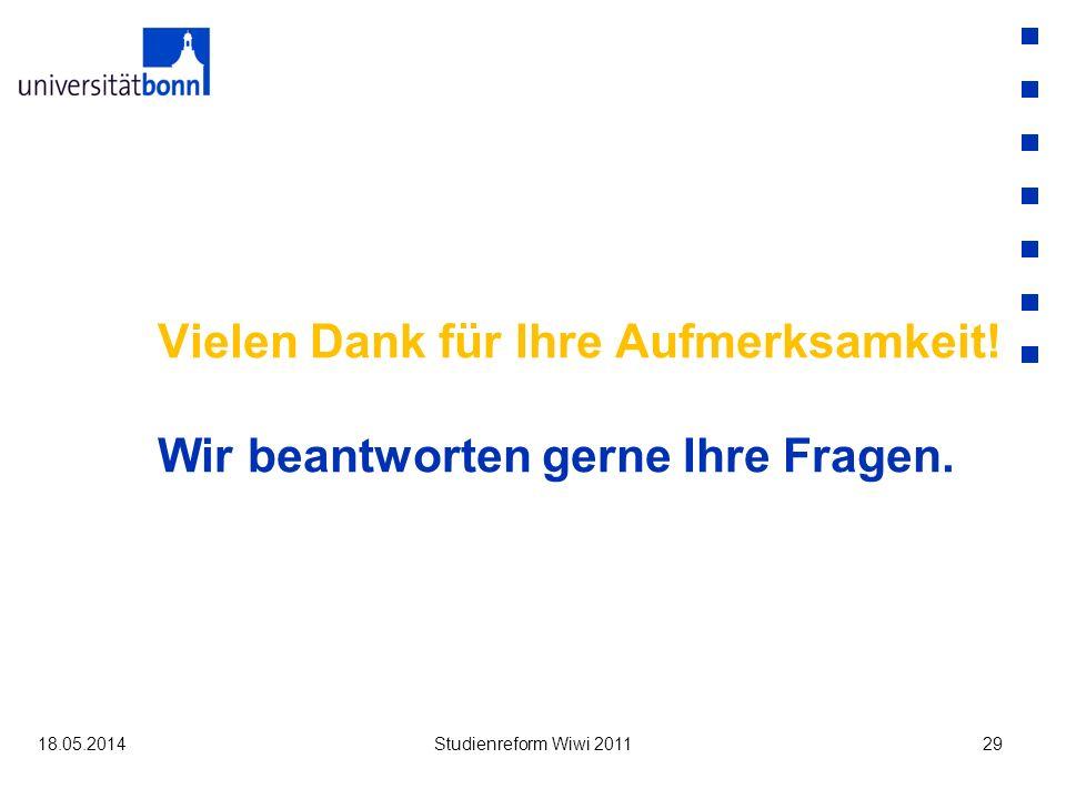 18.05.2014Studienreform Wiwi 201129 Vielen Dank für Ihre Aufmerksamkeit.