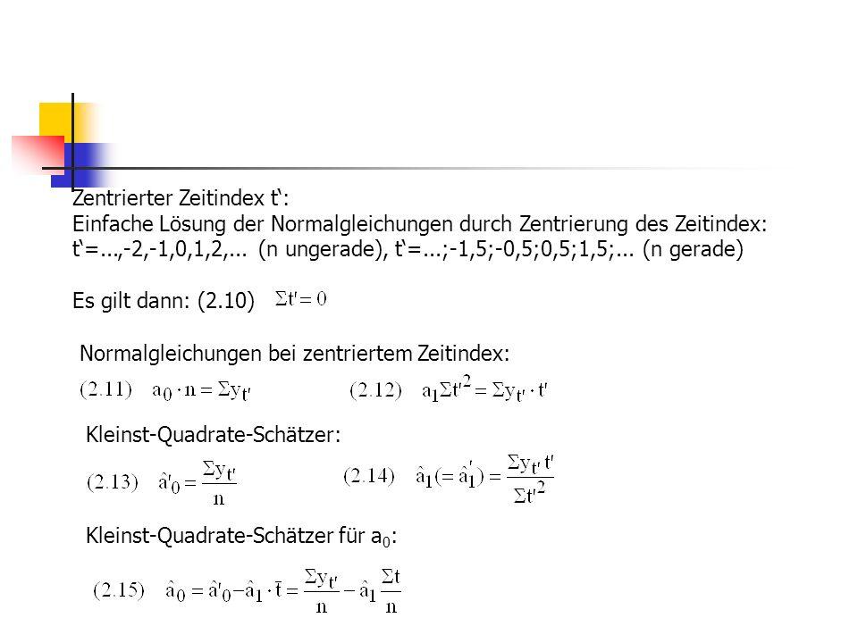 Zentrierter Zeitindex t: Einfache Lösung der Normalgleichungen durch Zentrierung des Zeitindex: t=...,-2,-1,0,1,2,...