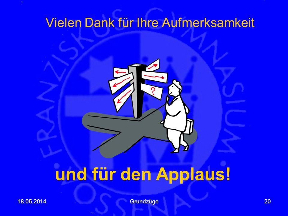 Vielen Dank für Ihre Aufmerksamkeit 18.05.2014Grundzüge20 und für den Applaus!