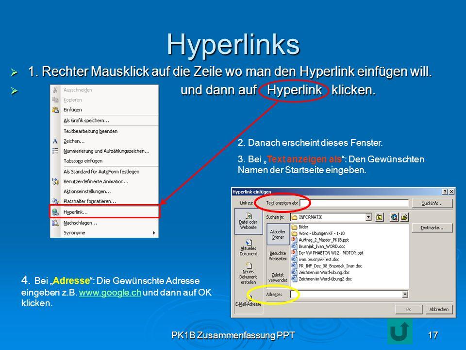 PK1B Zusammenfassung PPT17 Hyperlinks 1. Rechter Mausklick auf die Zeile wo man den Hyperlink einfügen will. 1. Rechter Mausklick auf die Zeile wo man