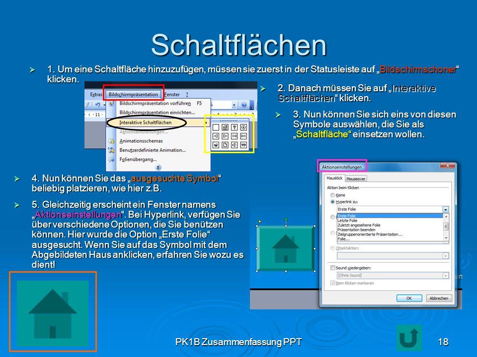 PK1B Zusammenfassung PPT18 Schaltflächen 1. Um eine Schaltfläche hinzuzufügen, müssen sie zuerst in der Statusleiste auf Bildschirmschoner klicken. 1.
