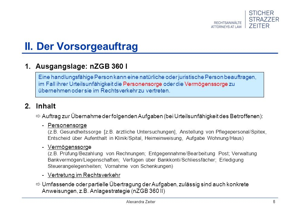 8 1. Ausgangslage: nZGB 360 I 2.Inhalt Auftrag zur Übernahme der folgenden Aufgaben (bei Urteilsunfähigkeit des Betroffenen): -Personensorge (z.B. Ges