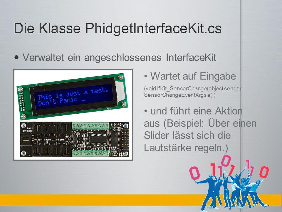 Verwaltet ein angeschlossenes InterfaceKit Wartet auf Eingabe (void ifKit_SensorChange(object sender, SensorChangeEventArgs e) ) und führt eine Aktion