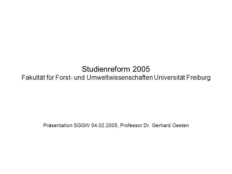 Studienreform 2005 Fakultät für Forst- und Umweltwissenschaften Universität Freiburg Präsentation SGGW 04.02.2005, Professor Dr. Gerhard Oesten