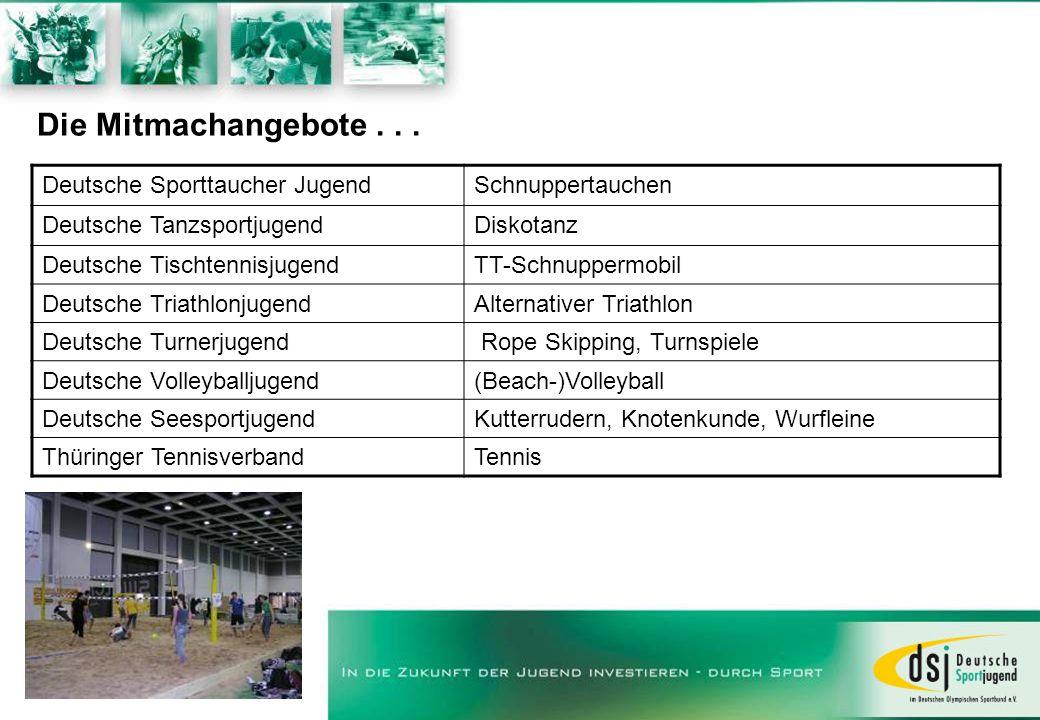 Die Mitmachangebote... Deutsche Sporttaucher JugendSchnuppertauchen Deutsche TanzsportjugendDiskotanz Deutsche TischtennisjugendTT-Schnuppermobil Deut