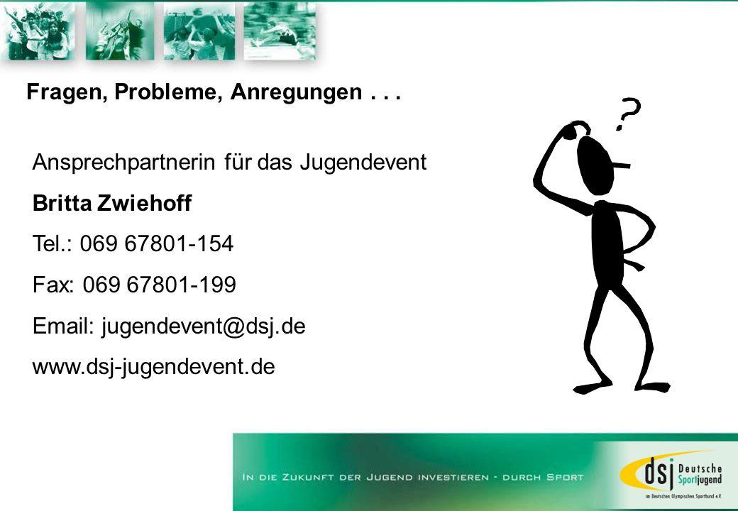 Fragen, Probleme, Anregungen... Ansprechpartnerin für das Jugendevent Britta Zwiehoff Tel.: 069 67801-154 Fax: 069 67801-199 Email: jugendevent@dsj.de