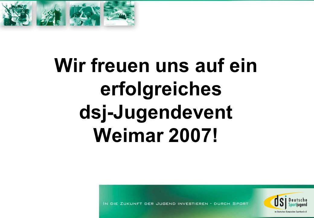 Wir freuen uns auf ein erfolgreiches dsj-Jugendevent Weimar 2007!