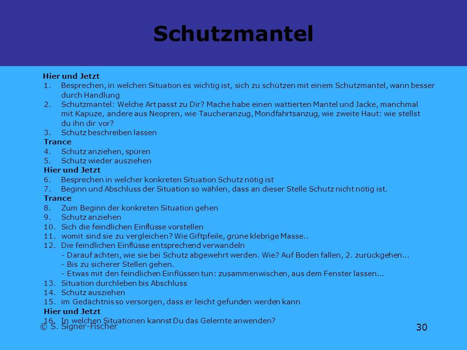 © S. Signer-Fischer 30 Schutzmantel Hier und Jetzt 1.Besprechen, in welchen Situation es wichtig ist, sich zu schützen mit einem Schutzmantel, wann be