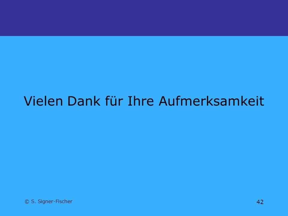© S. Signer-Fischer 42 Vielen Dank für Ihre Aufmerksamkeit