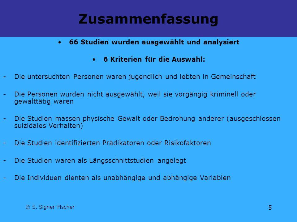 © S. Signer-Fischer 5 Zusammenfassung 66 Studien wurden ausgewählt und analysiert 6 Kriterien für die Auswahl: -Die untersuchten Personen waren jugend