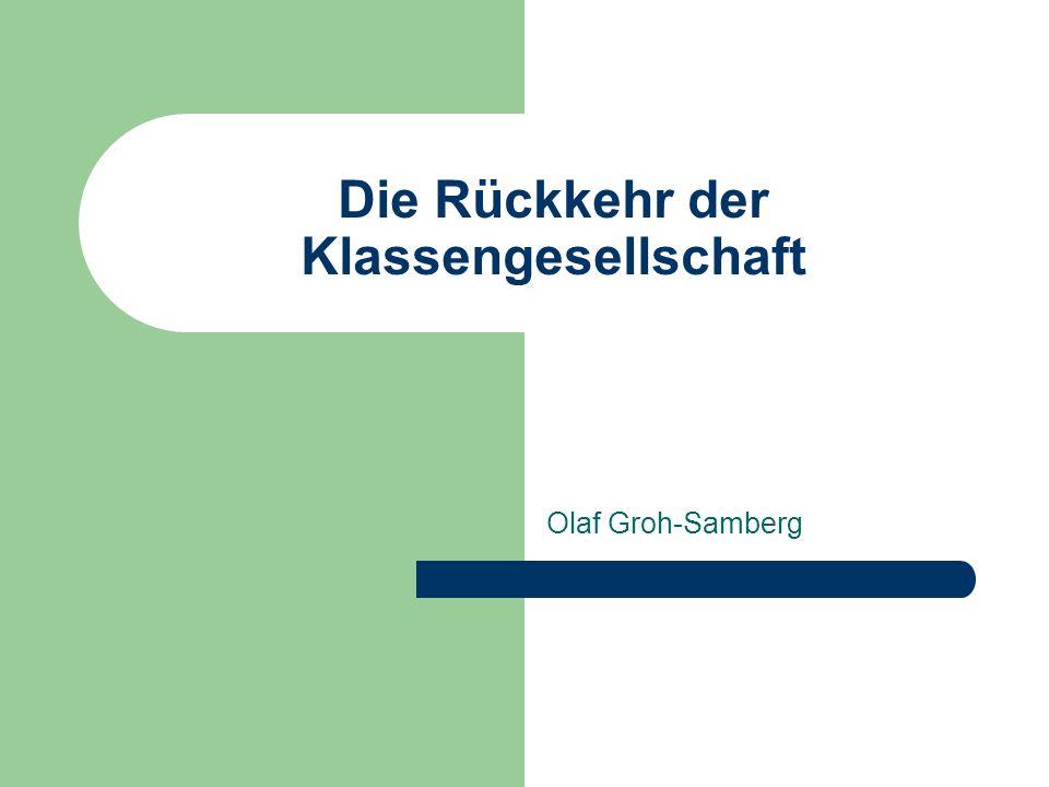 Die Rückkehr der Klassengesellschaft Olaf Groh-Samberg