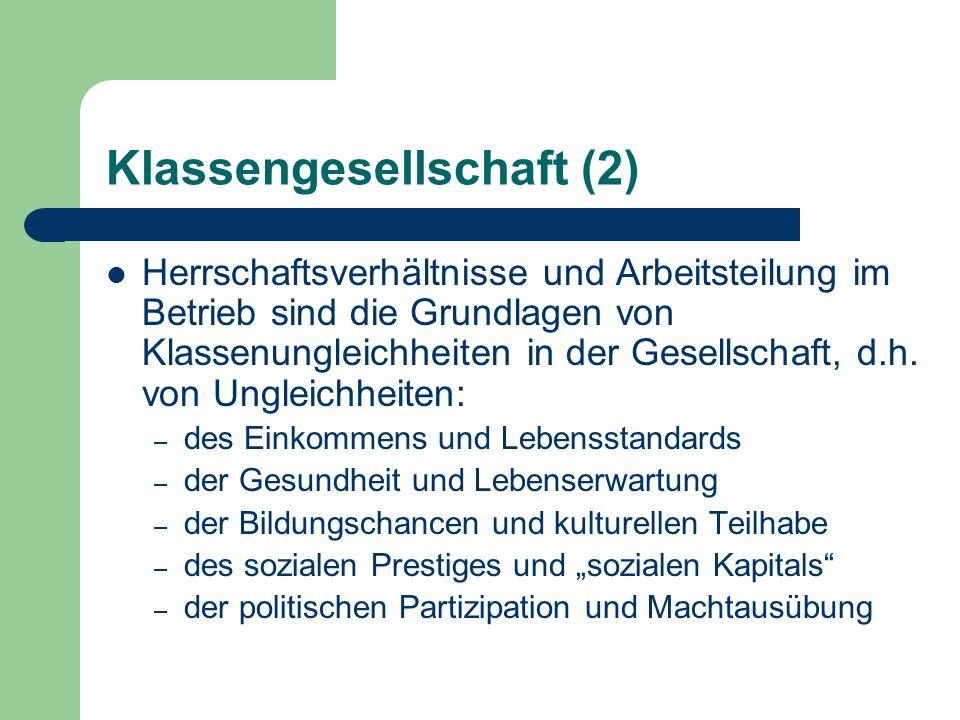 Klassengesellschaft (2) Herrschaftsverhältnisse und Arbeitsteilung im Betrieb sind die Grundlagen von Klassenungleichheiten in der Gesellschaft, d.h.
