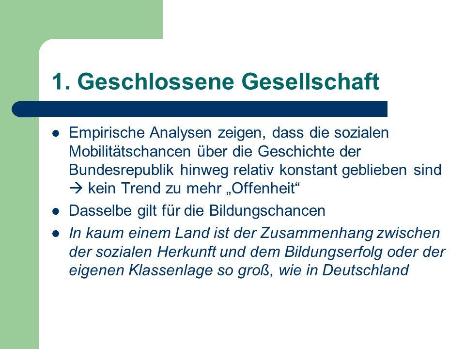 1. Geschlossene Gesellschaft Empirische Analysen zeigen, dass die sozialen Mobilitätschancen über die Geschichte der Bundesrepublik hinweg relativ kon