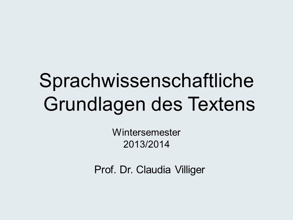 Sprachwissenschaftliche Grundlagen des Textens Prof. Dr. Claudia Villiger Wintersemester 2013/2014