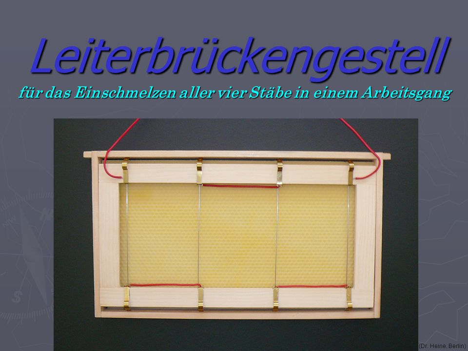 Leiterbrückengestell für das Einschmelzen aller vier Stäbe in einem Arbeitsgang (Dr. Heine, Berlin)
