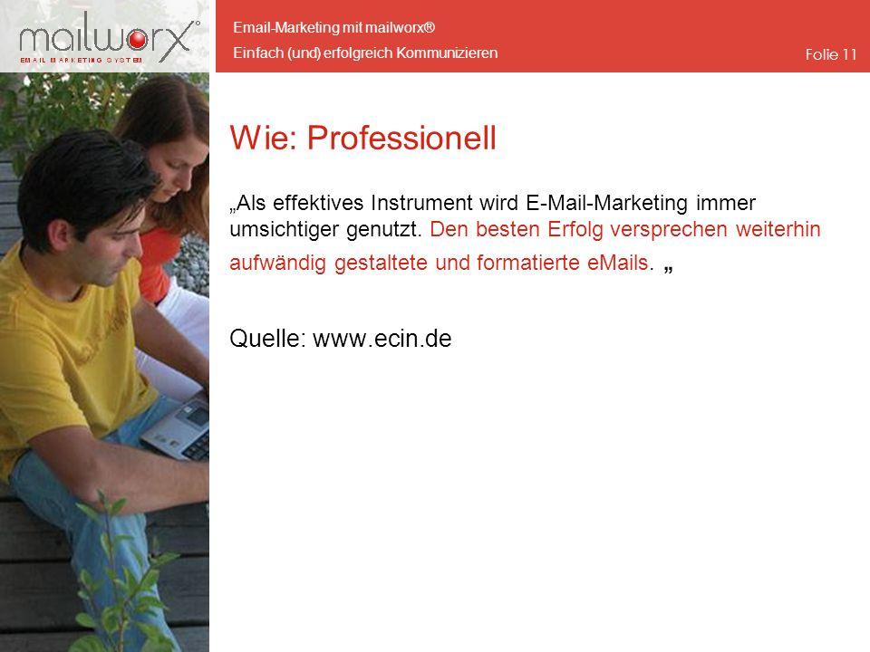 Email-Marketing mit mailworx® Einfach (und) erfolgreich Kommunizieren Folie 11 Wie: Professionell Als effektives Instrument wird E-Mail-Marketing imme
