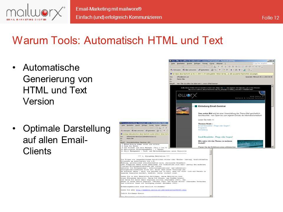 Email-Marketing mit mailworx® Einfach (und) erfolgreich Kommunizieren Folie 12 Warum Tools: Automatisch HTML und Text Automatische Generierung von HTM