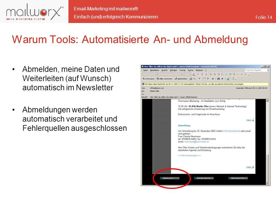 Email-Marketing mit mailworx® Einfach (und) erfolgreich Kommunizieren Folie 14 Warum Tools: Automatisierte An- und Abmeldung Abmelden, meine Daten und